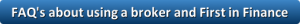 FAQ's about using a broker and First in Finance